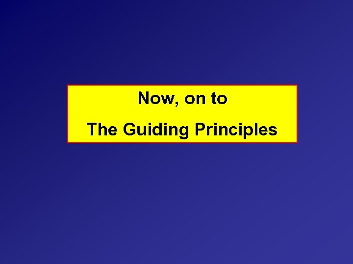 Now, on to The Guiding Principles