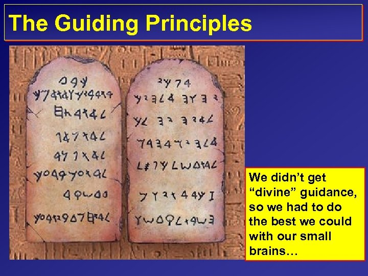 "The Guiding Principles We didn't get ""divine"" guidance, so we had to do the"