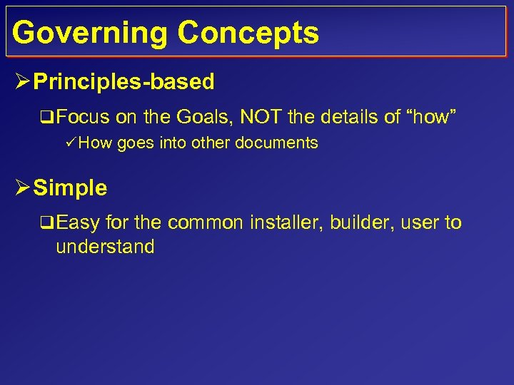 "Governing Concepts Ø Principles-based q Focus on the Goals, NOT the details of ""how"""