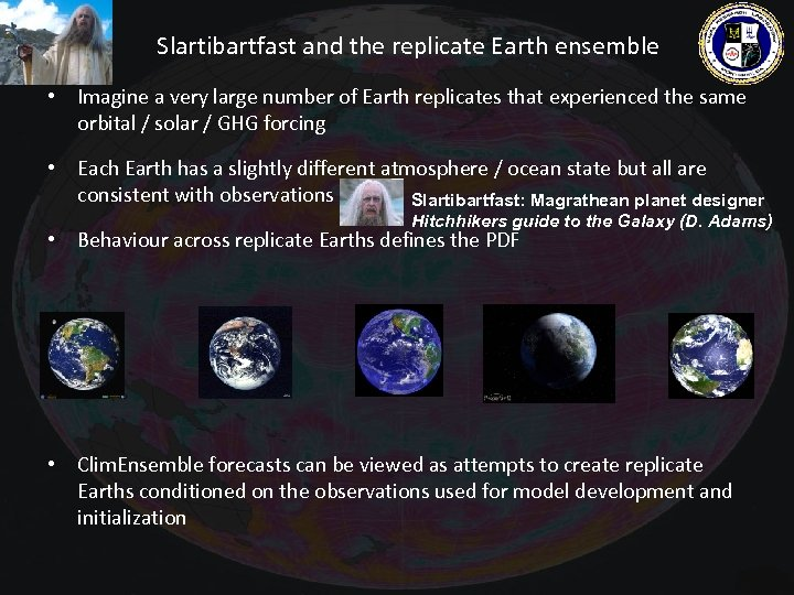 Slartibartfast and the replicate Earth ensemble • Imagine a very large number of Earth