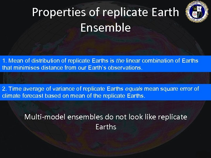 Properties of replicate Earth Ensemble 1. Mean of distribution of replicate Earths is the