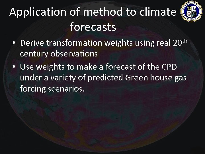 Application of method to climate forecasts • Derive transformation weights using real 20 th