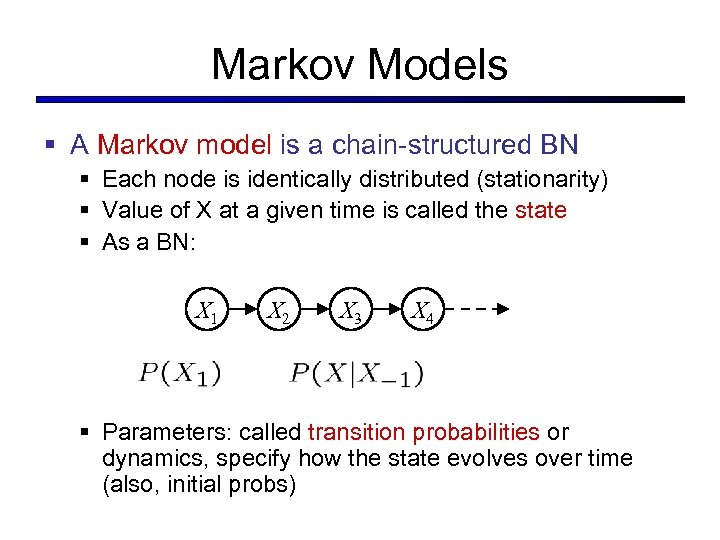 Markov Models § A Markov model is a chain-structured BN § Each node is