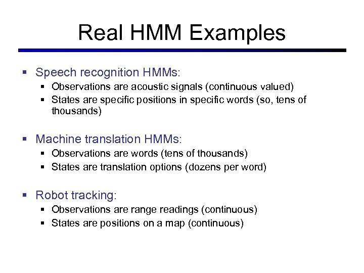 Real HMM Examples § Speech recognition HMMs: § Observations are acoustic signals (continuous valued)