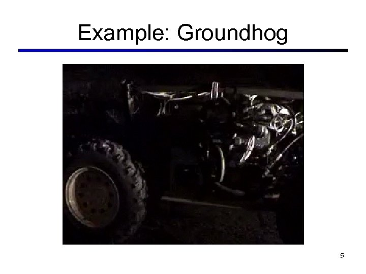 Example: Groundhog 5