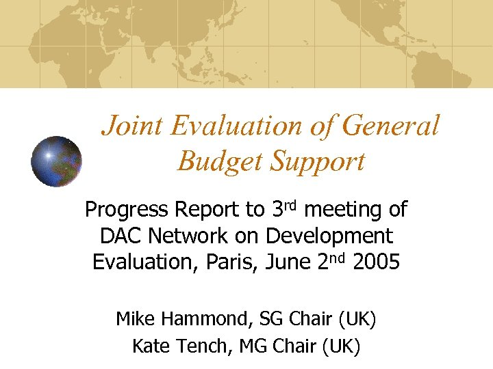 Joint Evaluation of General Budget Support Progress Report to 3 rd meeting of DAC