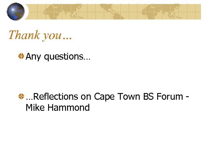 Thank you… Any questions… …Reflections on Cape Town BS Forum Mike Hammond