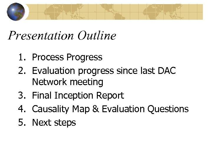 Presentation Outline 1. Process Progress 2. Evaluation progress since last DAC Network meeting 3.