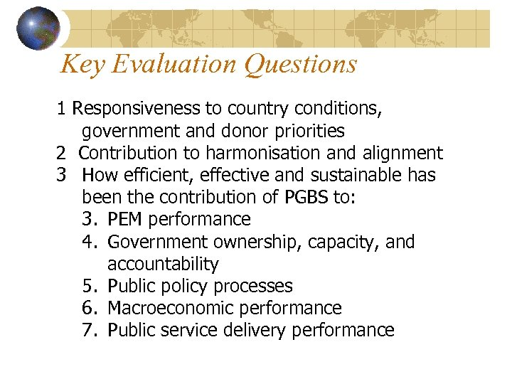 Key Evaluation Questions 1 Responsiveness to country conditions, government and donor priorities 2 Contribution