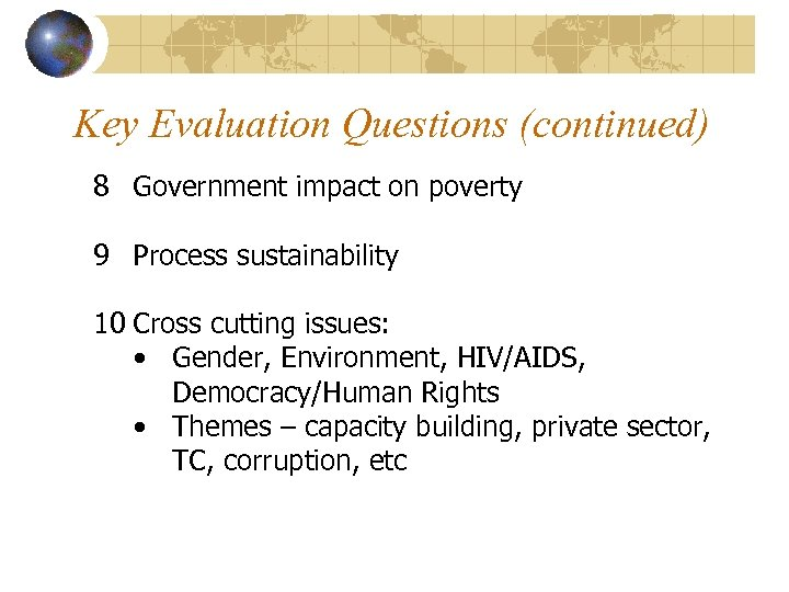 Key Evaluation Questions (continued) 8 Government impact on poverty 9 Process sustainability 10 Cross