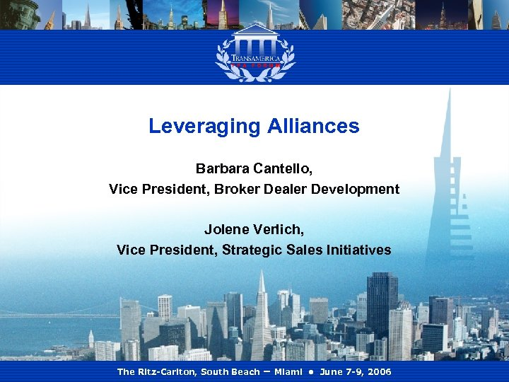 Leveraging Alliances Barbara Cantello, Vice President, Broker Dealer Development Jolene Verlich, Vice President, Strategic