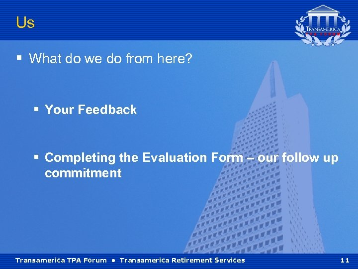 Us § What do we do from here? § Your Feedback § Completing the