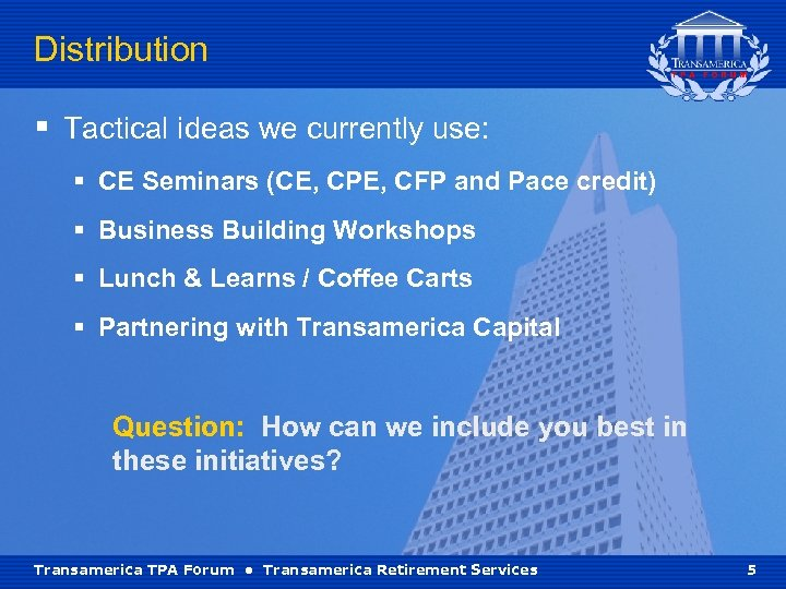 Distribution § Tactical ideas we currently use: § CE Seminars (CE, CPE, CFP and