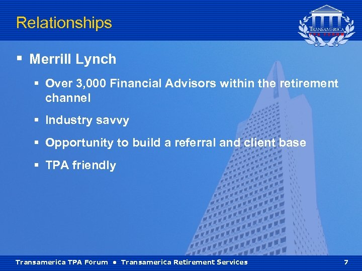 Relationships § Merrill Lynch § Over 3, 000 Financial Advisors within the retirement channel