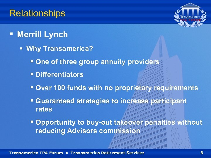 Relationships § Merrill Lynch § Why Transamerica? § One of three group annuity providers