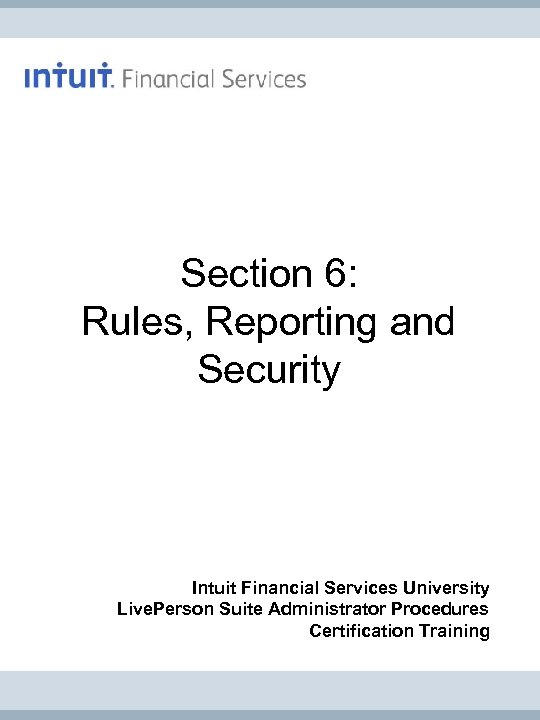 Section 6: Rules, Reporting and Security Intuit Financial Services University Live. Person Suite Administrator