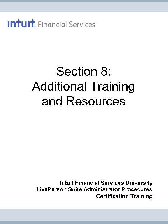 Section 8: Additional Training and Resources Intuit Financial Services University Live. Person Suite Administrator