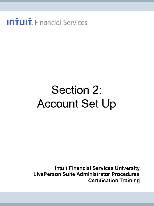 Section 2: Account Set Up Intuit Financial Services University Live. Person Suite Administrator Procedures