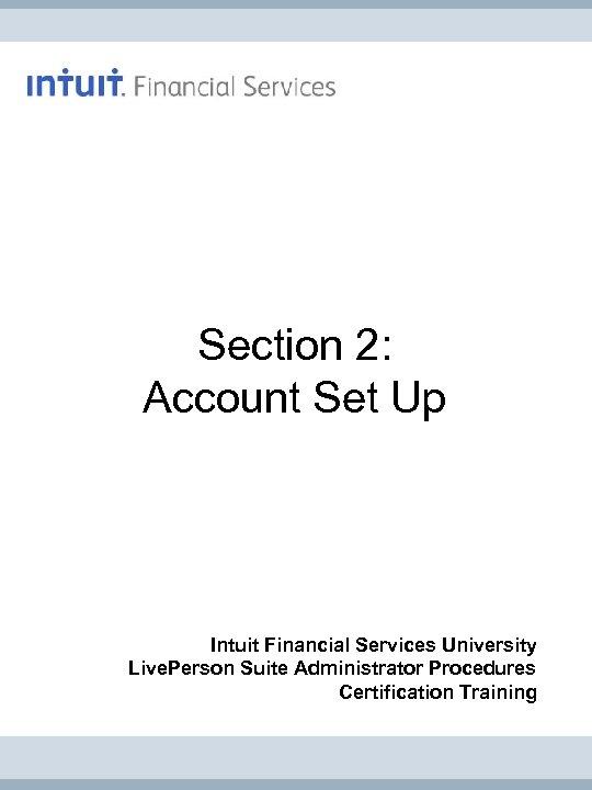 Section 2: Account Set Up Intuit Financial Services University Live. Person Suite Administrator Procedures