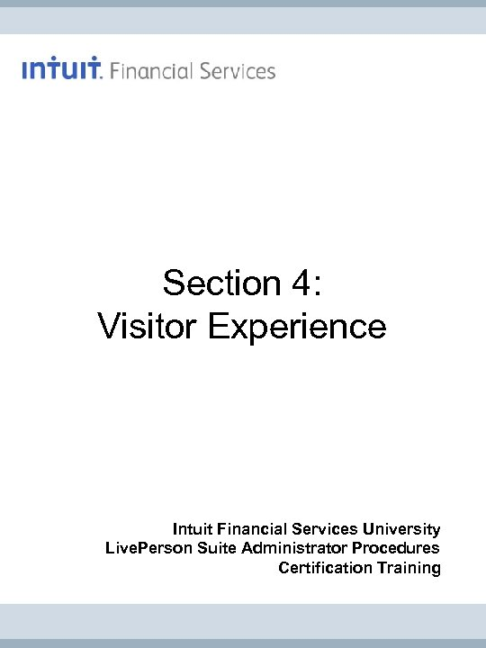 Section 4: Visitor Experience Intuit Financial Services University Live. Person Suite Administrator Procedures Certification