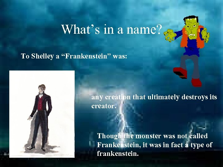 "What's in a name? To Shelley a ""Frankenstein"" was: any creation that ultimately destroys"