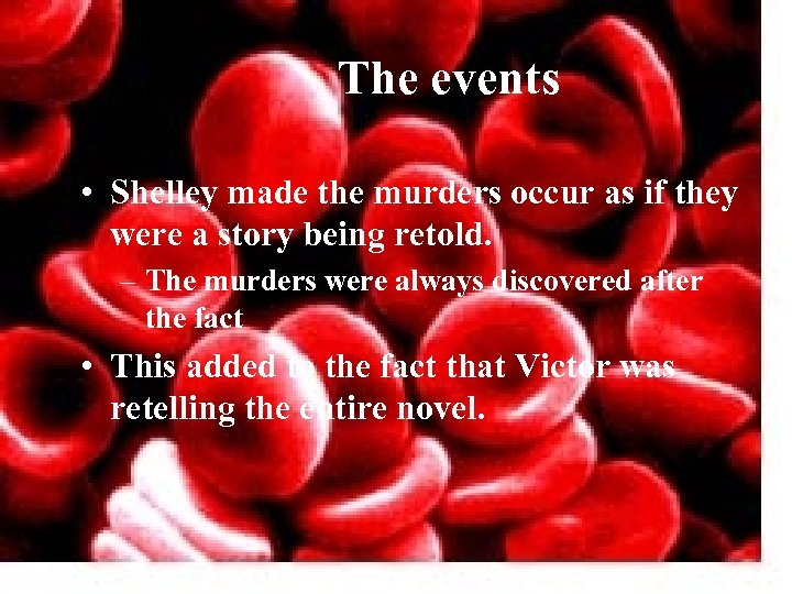 The events • Shelley made the murders occur as if they were a story