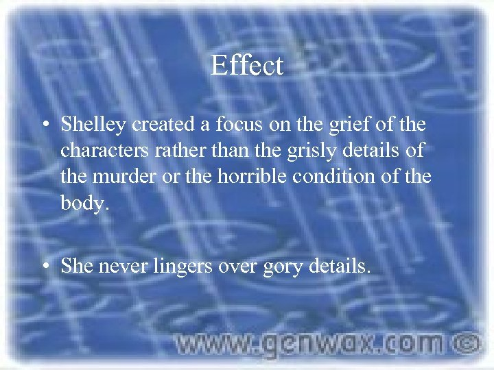 Effect • Shelley created a focus on the grief of the characters rather than