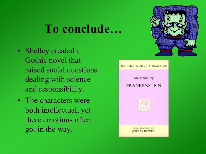 To conclude… • Shelley created a Gothic novel that raised social questions dealing with