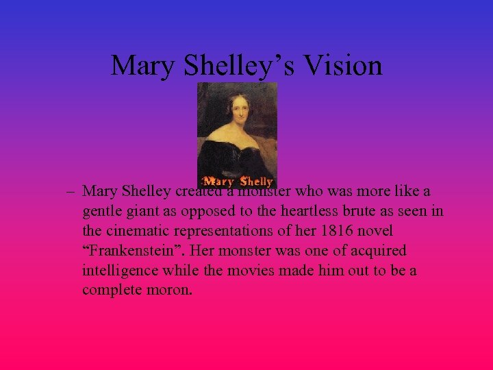 Mary Shelley's Vision – Mary Shelley created a monster who was more like a