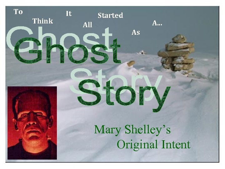 To Think It Started All A. . . As Mary Shelley's Original Intent