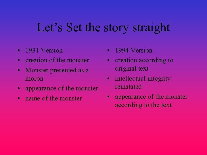 Let's Set the story straight • 1931 Version • creation of the monster •