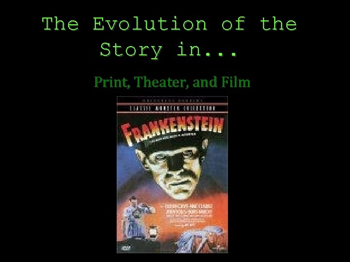 The Evolution of the Story in. . . Print, Theater, and Film