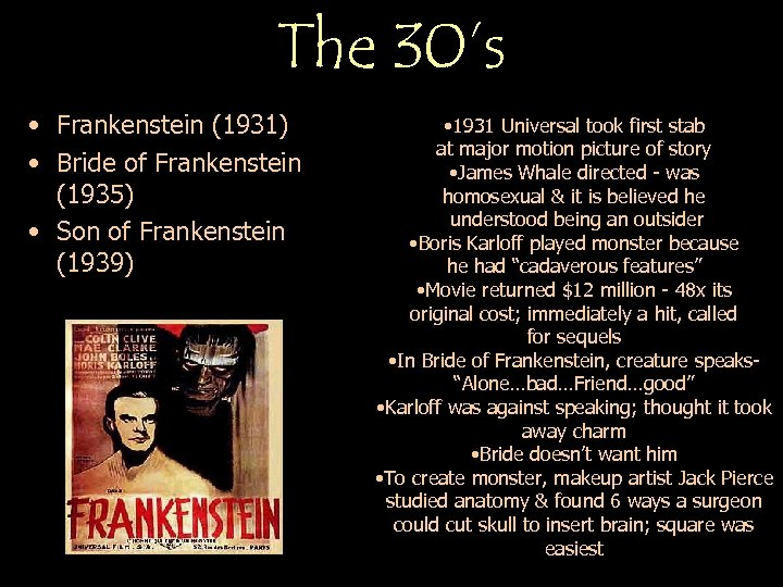 The 30's • Frankenstein (1931) • Bride of Frankenstein (1935) • Son of Frankenstein