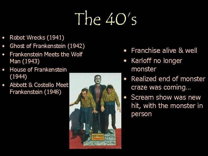 The 40's • Robot Wrecks (1941) • Ghost of Frankenstein (1942) • Frankenstein Meets