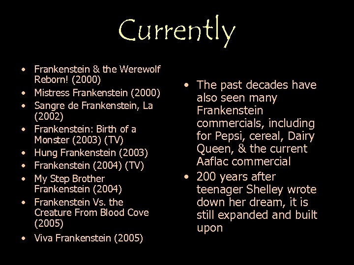 Currently • Frankenstein & the Werewolf Reborn! (2000) • Mistress Frankenstein (2000) • Sangre