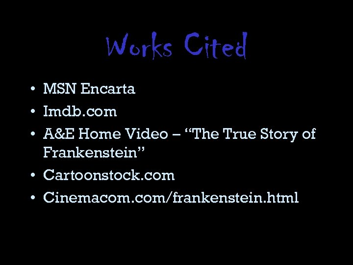 "Works Cited • MSN Encarta • Imdb. com • A&E Home Video – ""The"