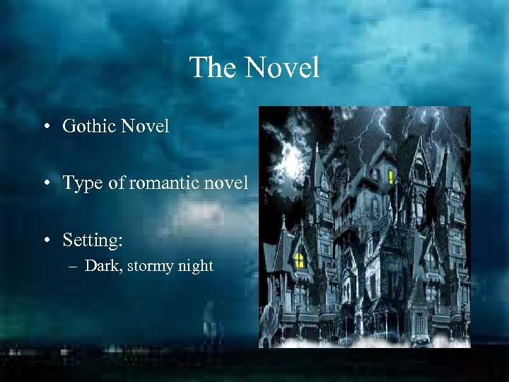 The Novel • Gothic Novel • Type of romantic novel • Setting: – Dark,