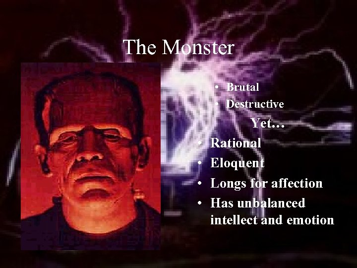 The Monster • Brutal • Destructive • • Yet… Rational Eloquent Longs for affection