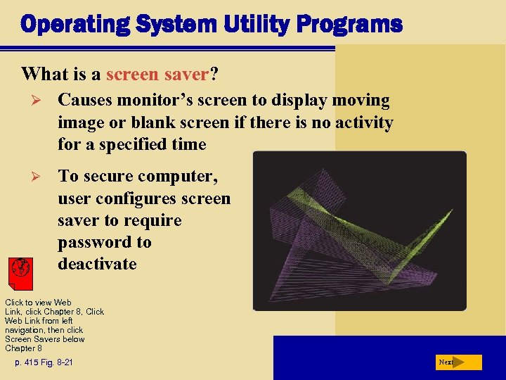 Operating System Utility Programs What is a screen saver? Ø Causes monitor's screen to