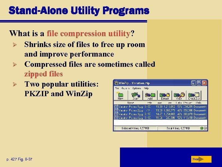Stand-Alone Utility Programs What is a file compression utility? Ø Ø Ø Shrinks size