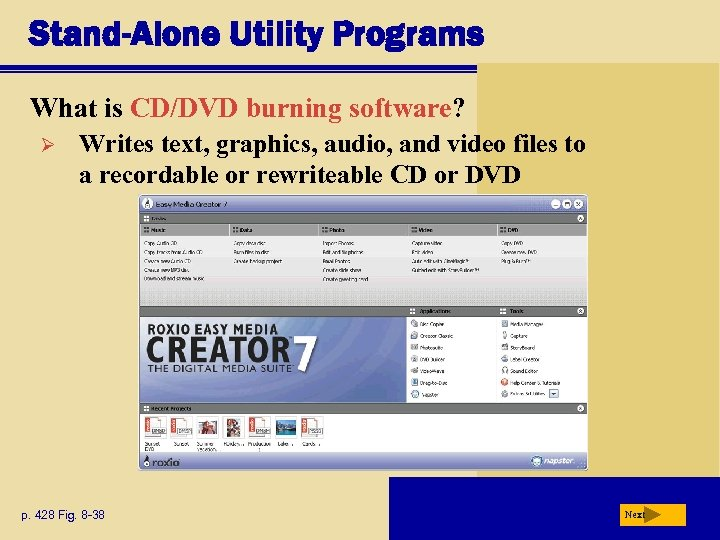 Stand-Alone Utility Programs What is CD/DVD burning software? Ø Writes text, graphics, audio, and