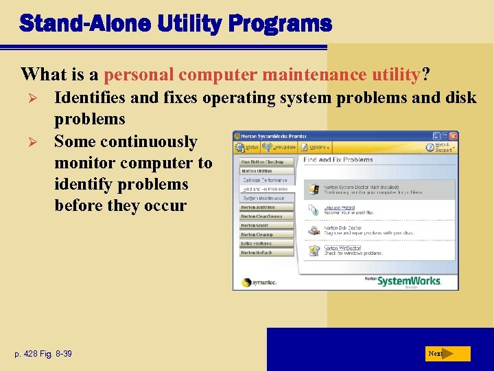 Stand-Alone Utility Programs What is a personal computer maintenance utility? Ø Ø Identifies and
