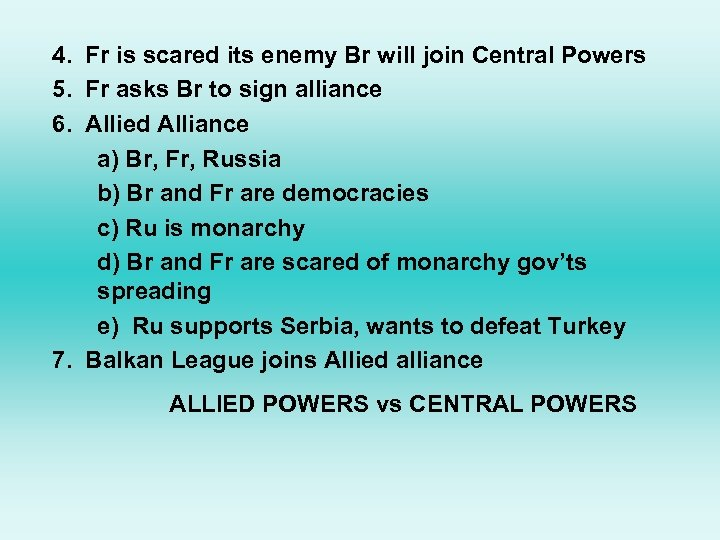 4. Fr is scared its enemy Br will join Central Powers 5. Fr asks