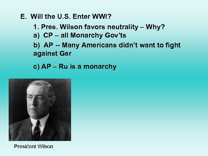 E. Will the U. S. Enter WWI? 1. Pres. Wilson favors neutrality – Why?