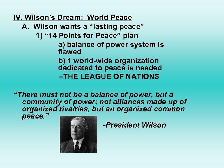 """IV. Wilson's Dream: World Peace A. Wilson wants a """"lasting peace"""" 1) """" 14"""