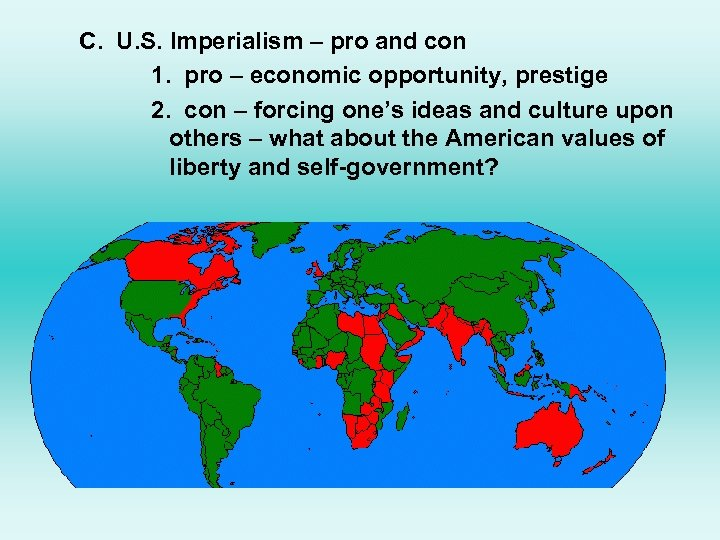 C. U. S. Imperialism – pro and con 1. pro – economic opportunity, prestige