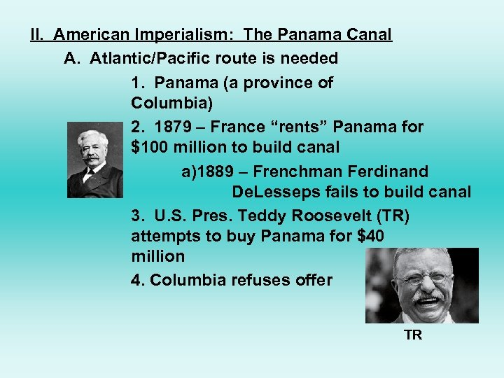 II. American Imperialism: The Panama Canal A. Atlantic/Pacific route is needed 1. Panama (a