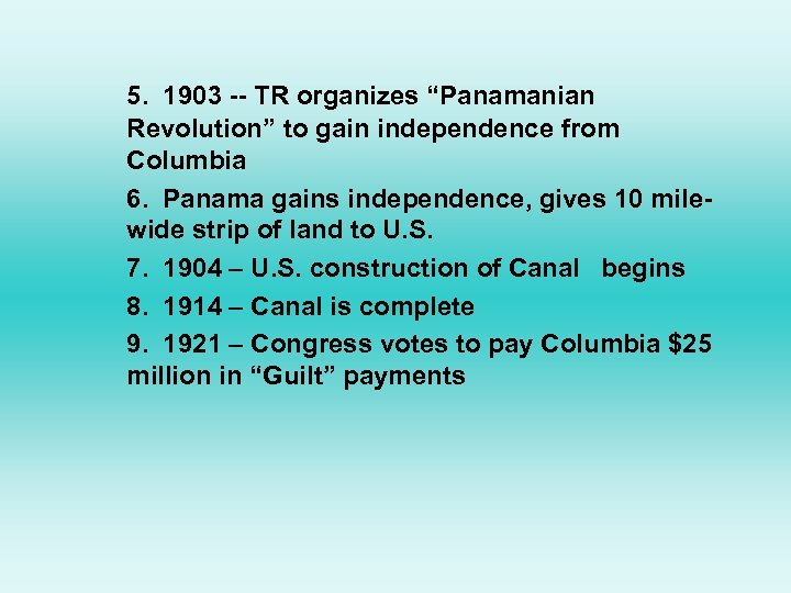 """5. 1903 -- TR organizes """"Panamanian Revolution"""" to gain independence from Columbia 6. Panama"""
