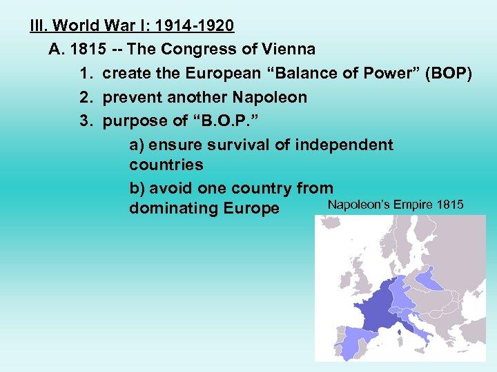 III. World War I: 1914 -1920 A. 1815 -- The Congress of Vienna 1.