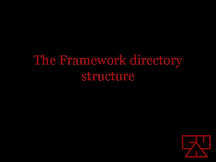 The Framework directory structure